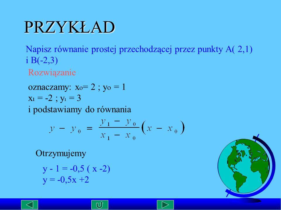 PRZYKŁAD Napisz równanie prostej przechodzącej przez punkty A( 2,1)