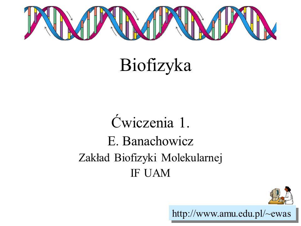 Ćwiczenia 1. E. Banachowicz Zakład Biofizyki Molekularnej IF UAM