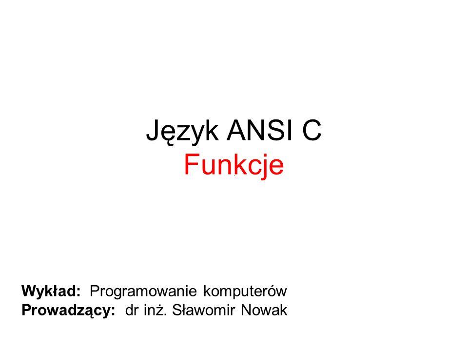 Język ANSI C Funkcje Wykład: Programowanie komputerów