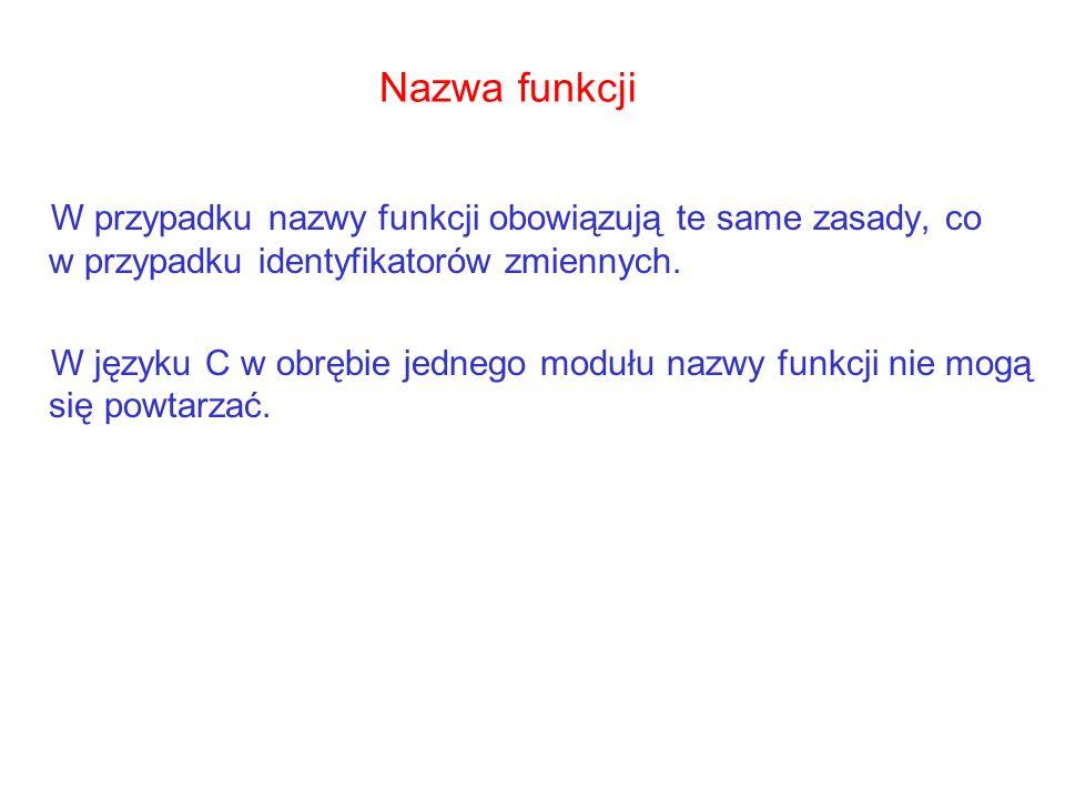 Nazwa funkcji W przypadku nazwy funkcji obowiązują te same zasady, co w przypadku identyfikatorów zmiennych.