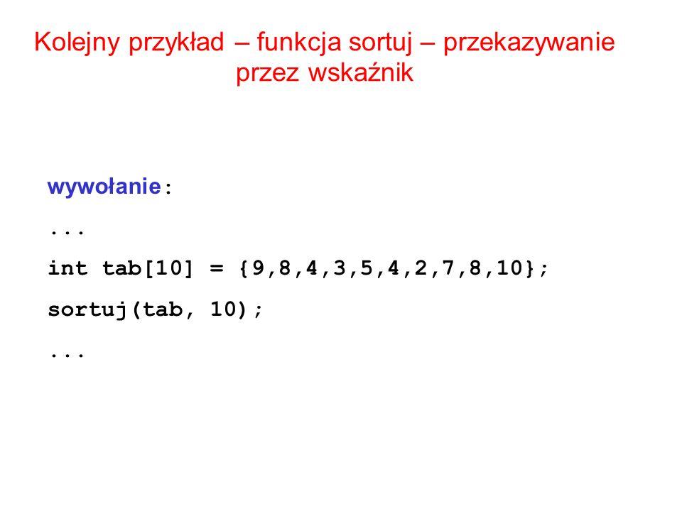 Kolejny przykład – funkcja sortuj – przekazywanie przez wskaźnik