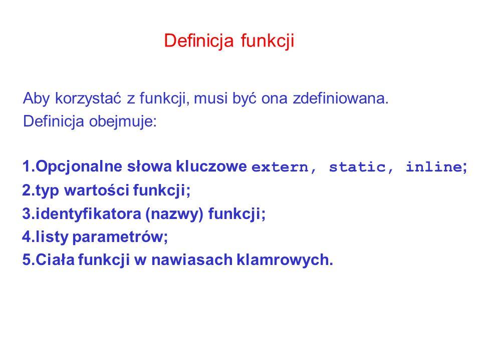 Definicja funkcji Aby korzystać z funkcji, musi być ona zdefiniowana.