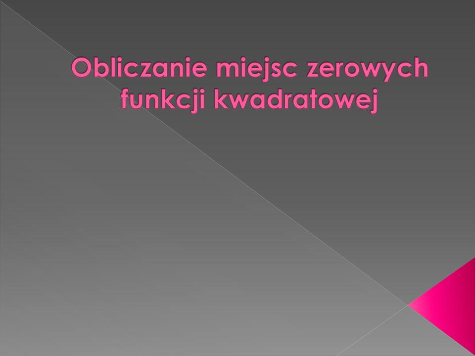 Obliczanie miejsc zerowych funkcji kwadratowej