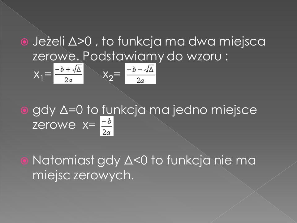 Jeżeli Δ>0 , to funkcja ma dwa miejsca zerowe