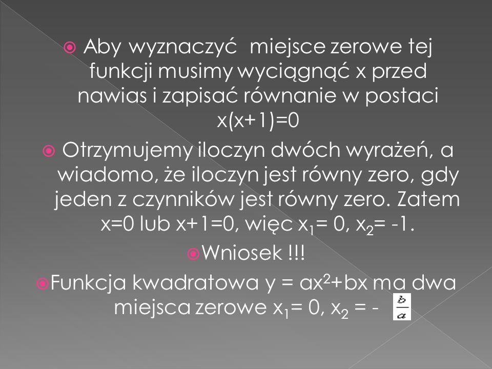 Funkcja kwadratowa y = ax2+bx ma dwa miejsca zerowe x1= 0, x2 = -