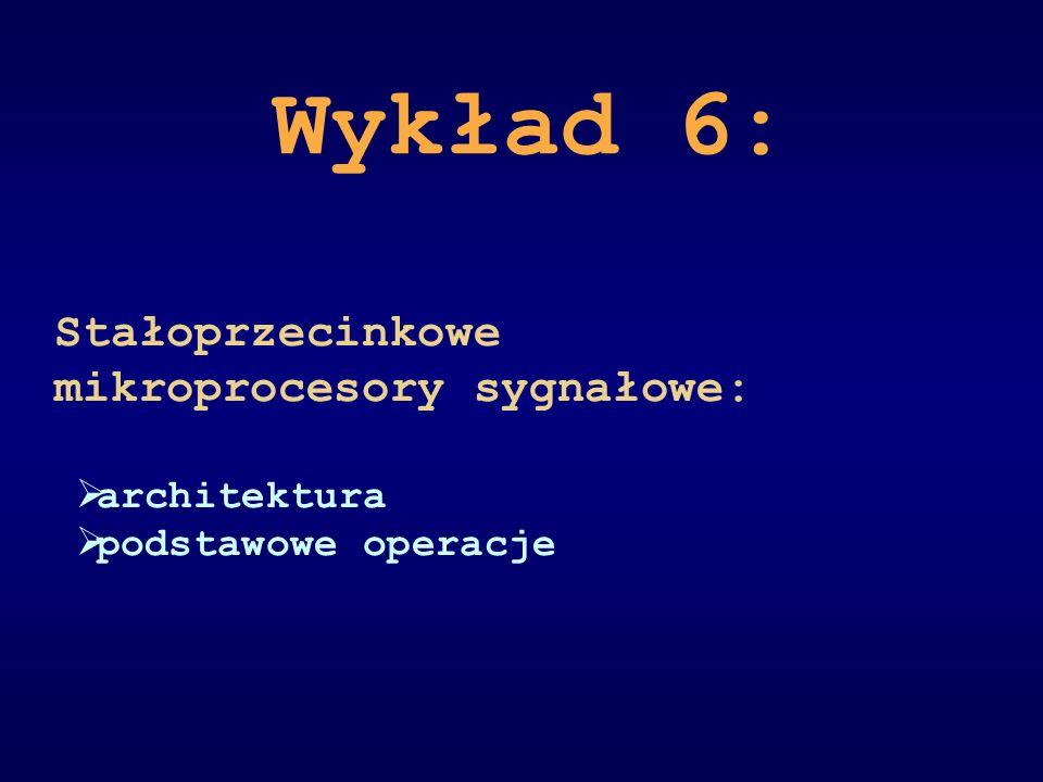 Wykład 6: Stałoprzecinkowe mikroprocesory sygnałowe: architektura