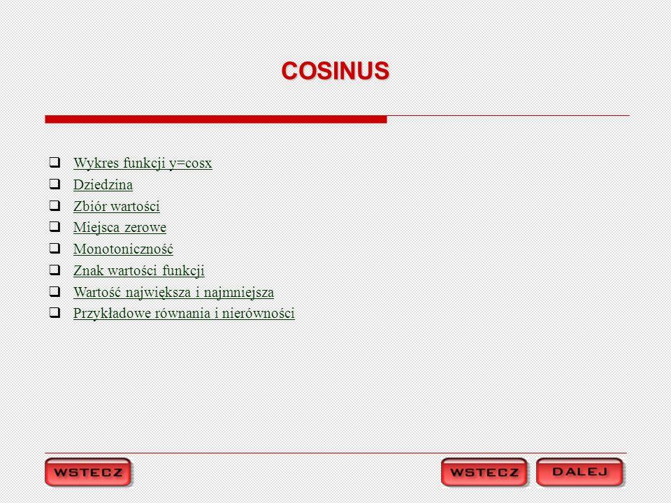 COSINUS Wykres funkcji y=cosx Dziedzina Zbiór wartości Miejsca zerowe