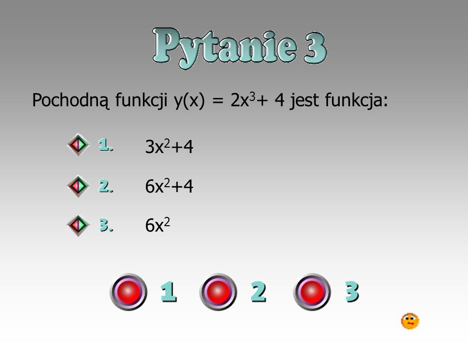 Pochodną funkcji y(x) = 2x3+ 4 jest funkcja:
