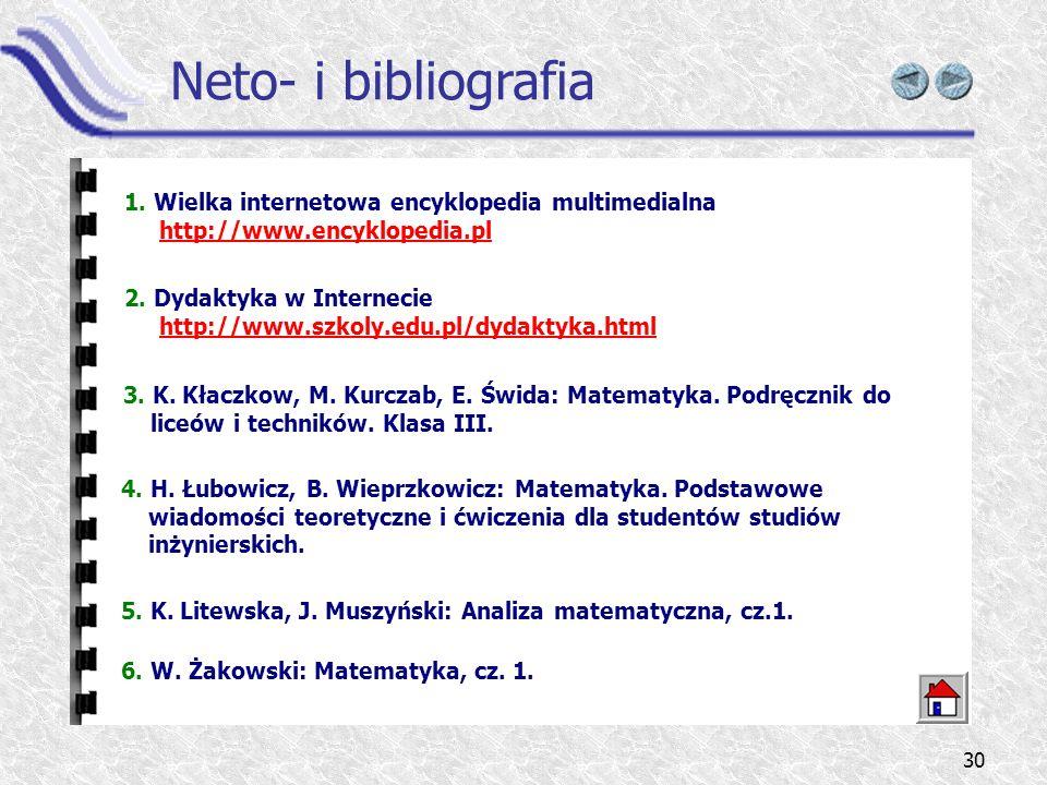 Neto- i bibliografia 1. Wielka internetowa encyklopedia multimedialna http://www.encyklopedia.pl.