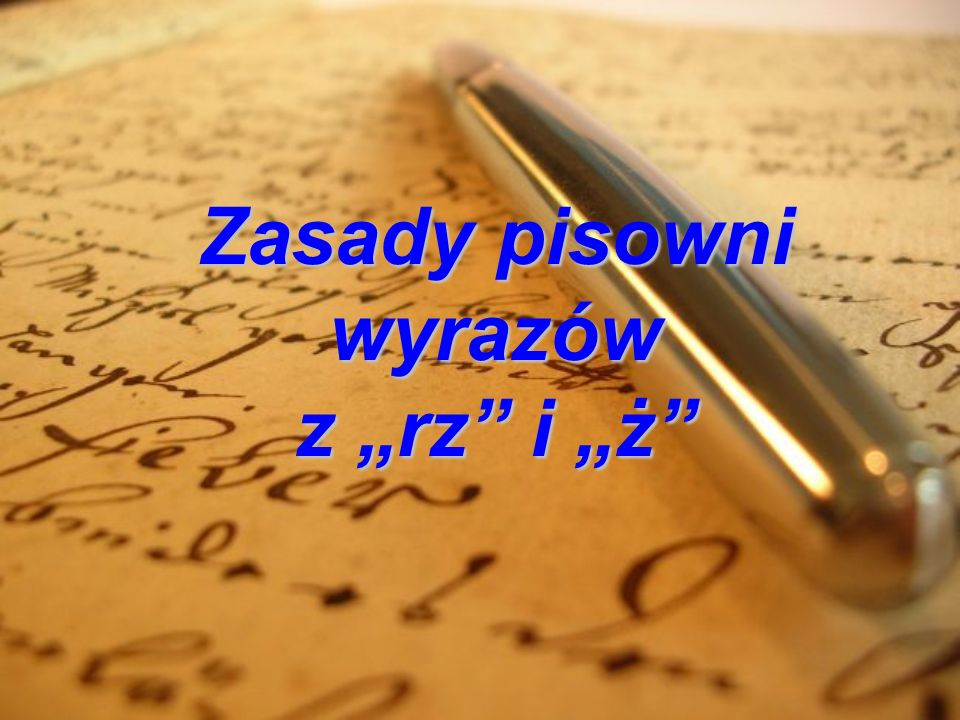 """Zasady pisowni wyrazów z """"rz i """"ż"""