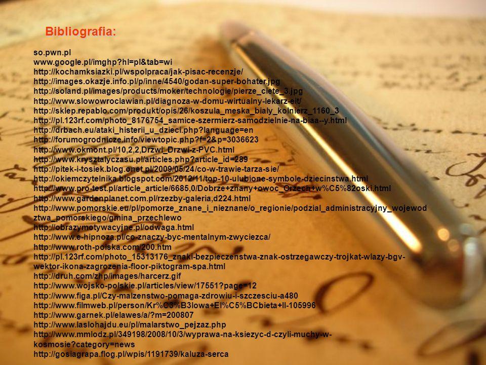 Bibliografia: so.pwn.pl www.google.pl/imghp hl=pl&tab=wi