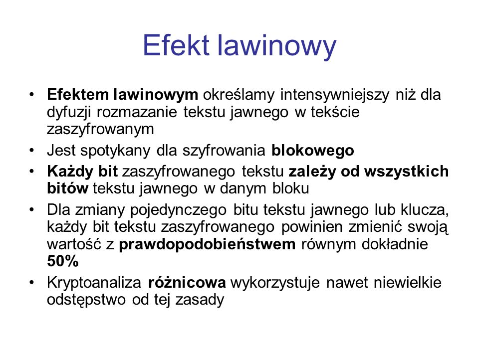 Efekt lawinowyEfektem lawinowym określamy intensywniejszy niż dla dyfuzji rozmazanie tekstu jawnego w tekście zaszyfrowanym.