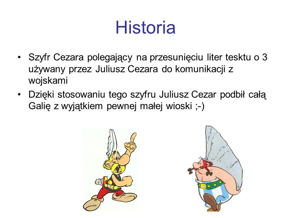 Historia Szyfr Cezara polegający na przesunięciu liter tesktu o 3 używany przez Juliusz Cezara do komunikacji z wojskami.