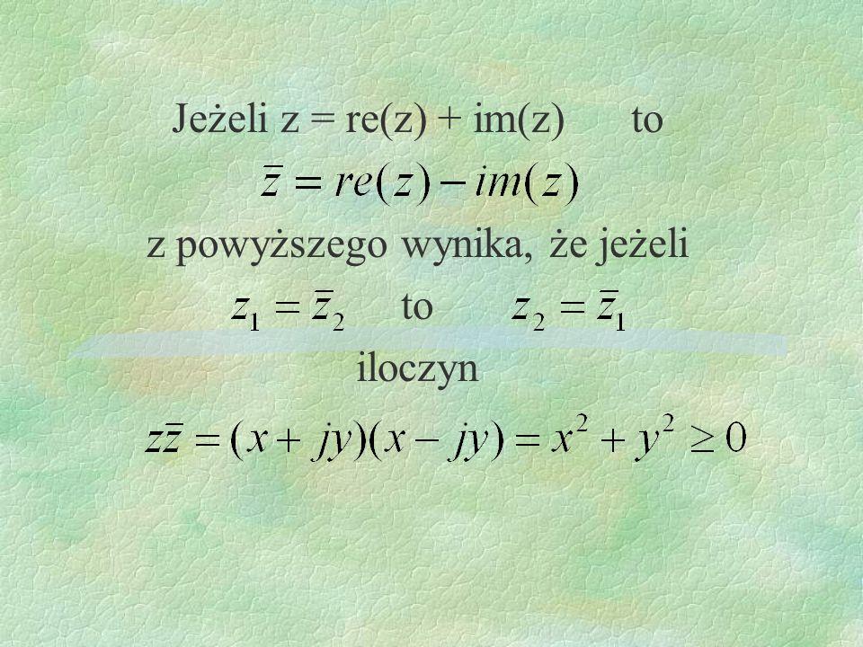 Jeżeli z = re(z) + im(z) to z powyższego wynika, że jeżeli to iloczyn