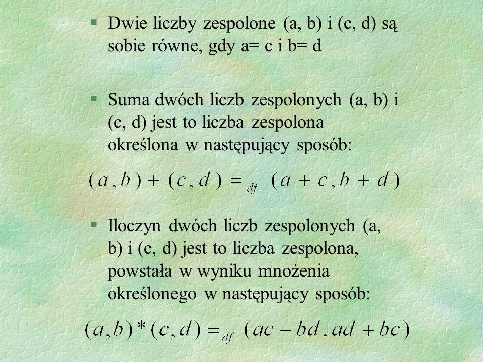 Dwie liczby zespolone (a, b) i (c, d) są sobie równe, gdy a= c i b= d