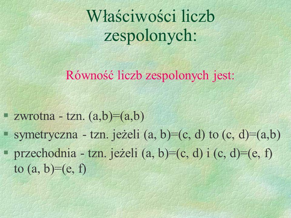 Właściwości liczb zespolonych: Równość liczb zespolonych jest: