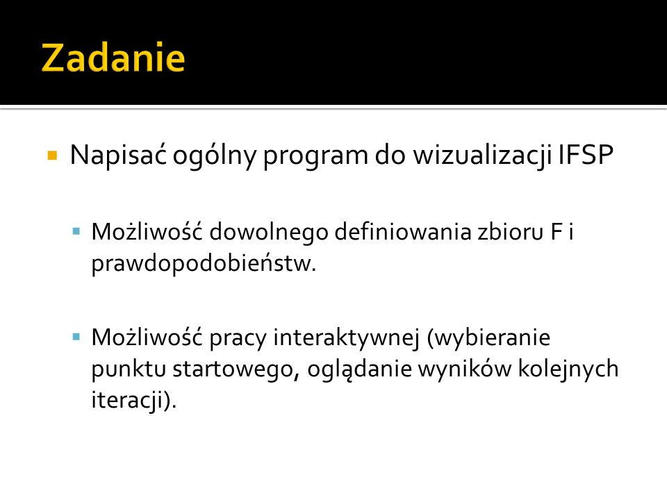 Zadanie Napisać ogólny program do wizualizacji IFSP