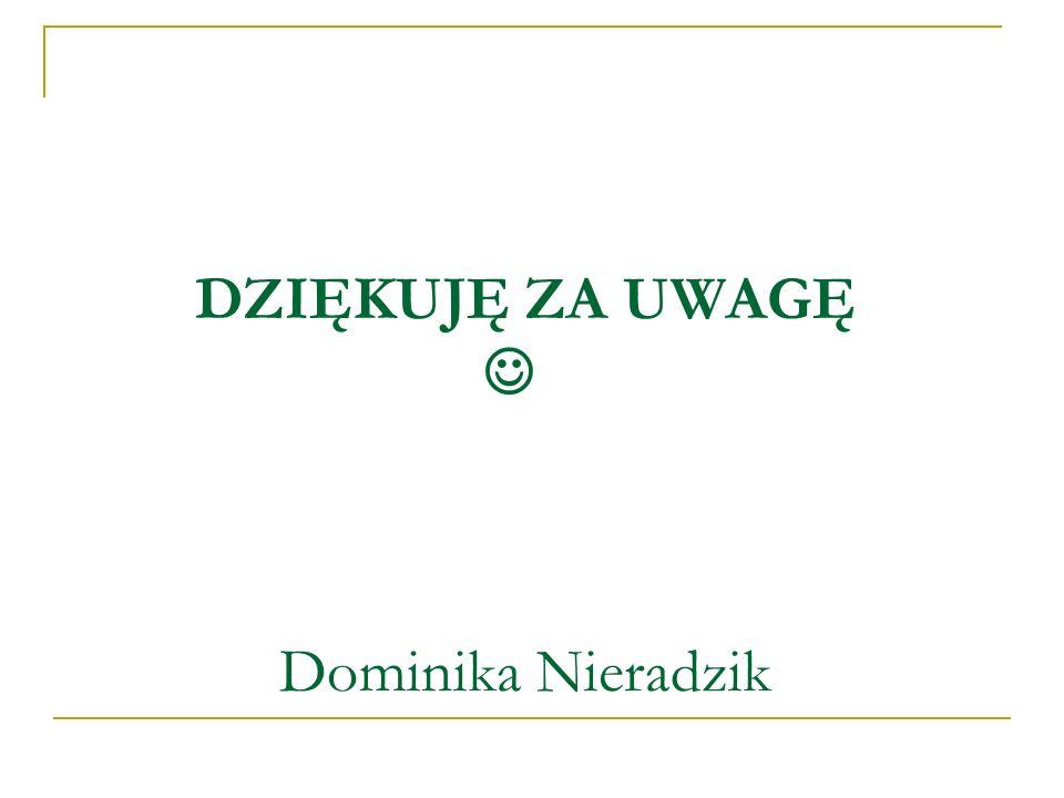DZIĘKUJĘ ZA UWAGĘ  Dominika Nieradzik