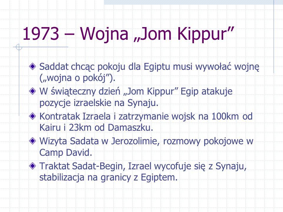 """1973 – Wojna """"Jom Kippur Saddat chcąc pokoju dla Egiptu musi wywołać wojnę (""""wojna o pokój )."""