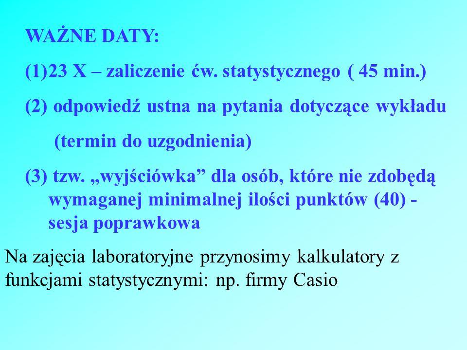 WAŻNE DATY: 23 X – zaliczenie ćw. statystycznego ( 45 min.) odpowiedź ustna na pytania dotyczące wykładu.