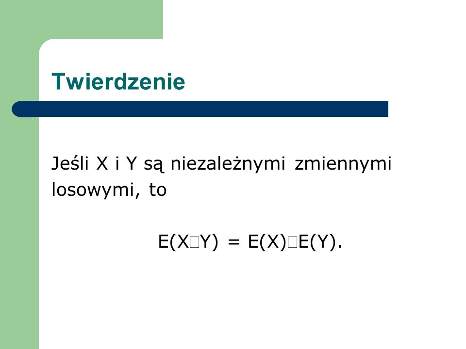 Twierdzenie Jeśli X i Y są niezależnymi zmiennymi losowymi, to