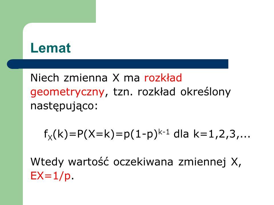 fX(k)=P(X=k)=p(1-p)k-1 dla k=1,2,3,...