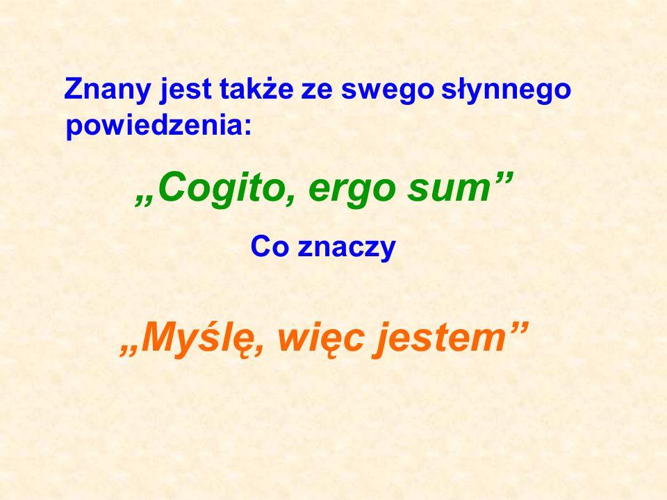 """""""Cogito, ergo sum """"Myślę, więc jestem"""