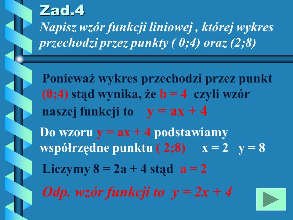 Odp. wzór funkcji to y = 2x + 4