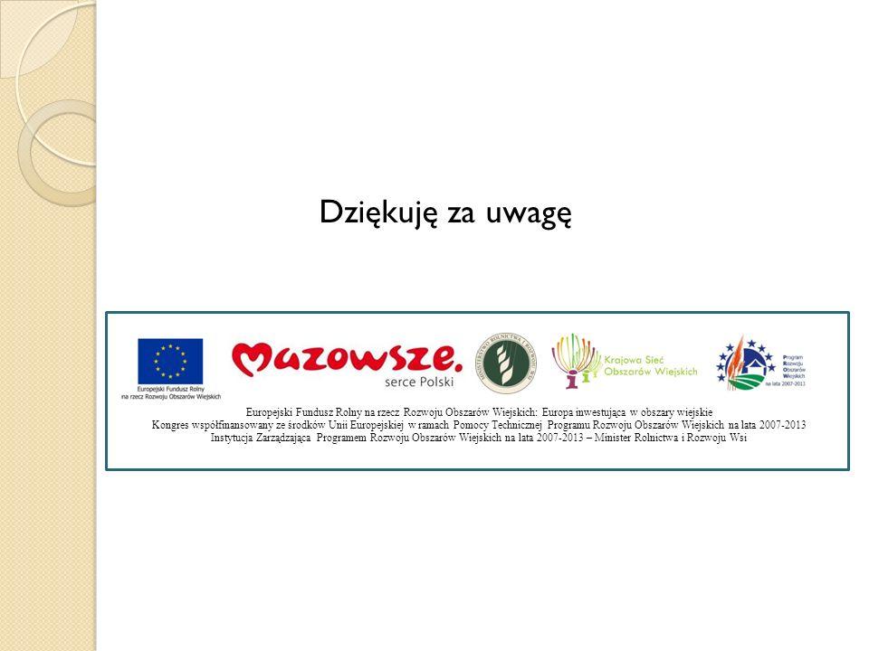 Dziękuję za uwagęEuropejski Fundusz Rolny na rzecz Rozwoju Obszarów Wiejskich: Europa inwestująca w obszary wiejskie.