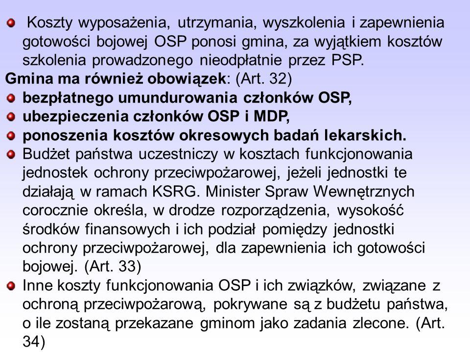 Koszty wyposażenia, utrzymania, wyszkolenia i zapewnienia gotowości bojowej OSP ponosi gmina, za wyjątkiem kosztów szkolenia prowadzonego nieodpłatnie przez PSP.