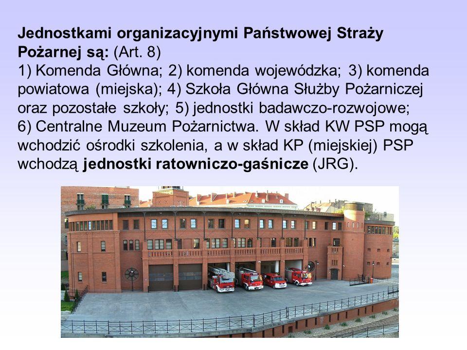 Jednostkami organizacyjnymi Państwowej Straży Pożarnej są: (Art. 8)