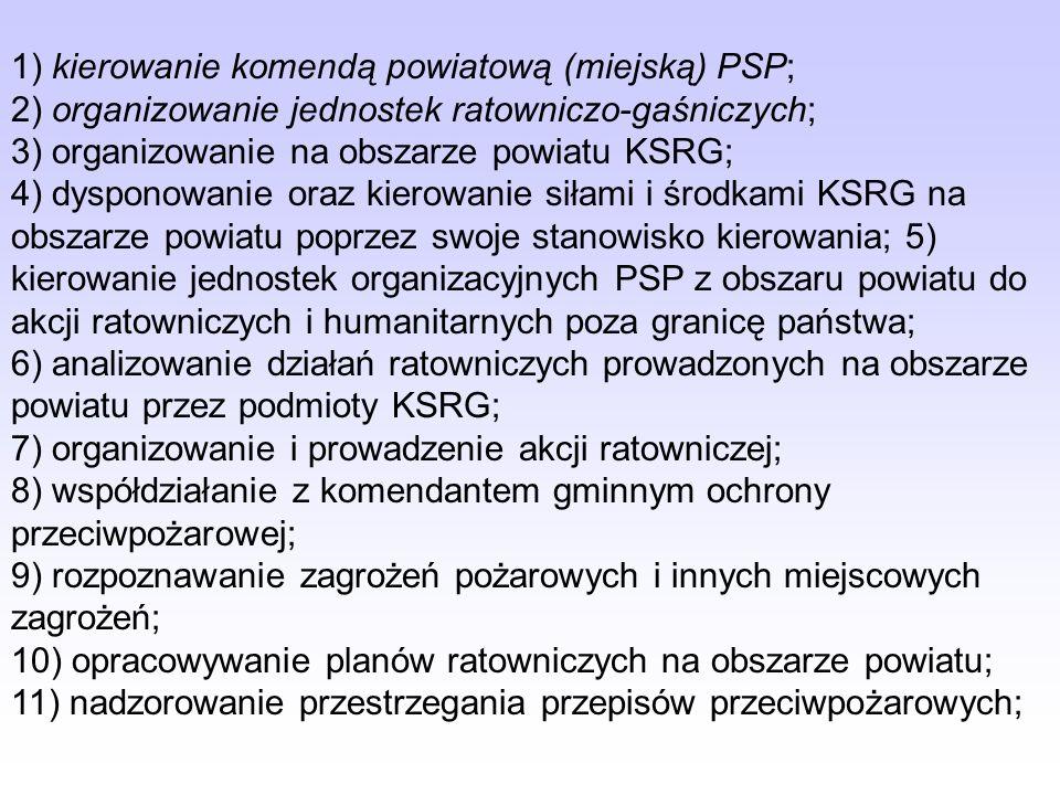 1) kierowanie komendą powiatową (miejską) PSP;