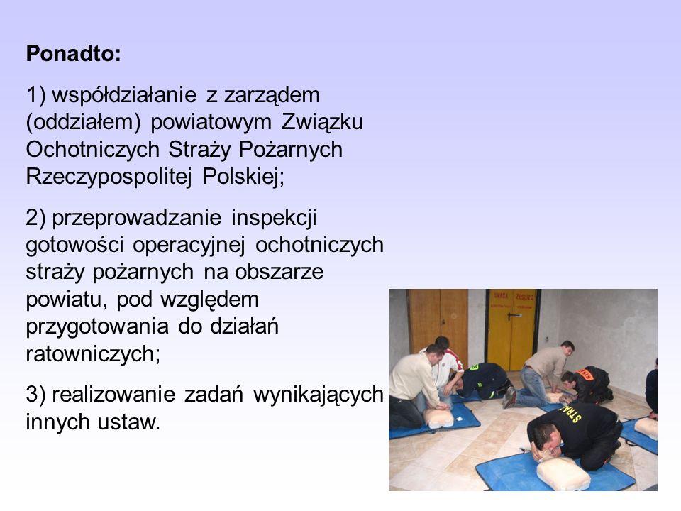 Ponadto:1) współdziałanie z zarządem (oddziałem) powiatowym Związku Ochotniczych Straży Pożarnych Rzeczypospolitej Polskiej;