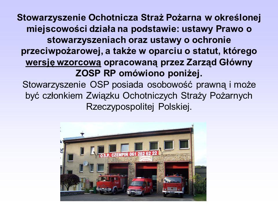 Stowarzyszenie Ochotnicza Straż Pożarna w określonej miejscowości działa na podstawie: ustawy Prawo o stowarzyszeniach oraz ustawy o ochronie przeciwpożarowej, a także w oparciu o statut, którego wersję wzorcową opracowaną przez Zarząd Główny ZOSP RP omówiono poniżej.