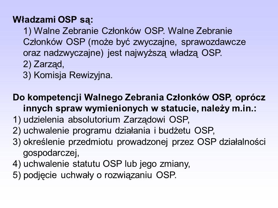Władzami OSP są: 1) Walne Zebranie Członków OSP
