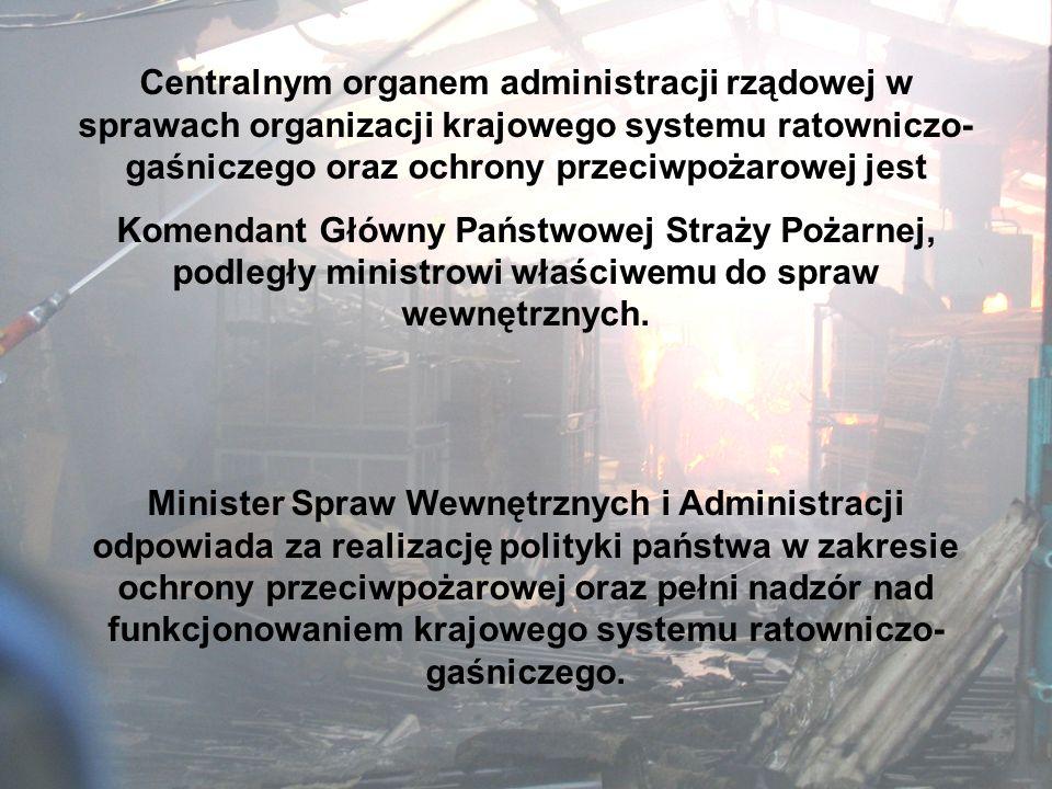 Centralnym organem administracji rządowej w sprawach organizacji krajowego systemu ratowniczo-gaśniczego oraz ochrony przeciwpożarowej jest