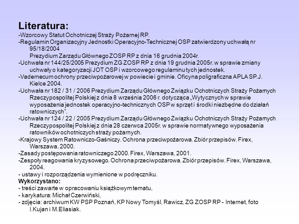 Literatura: -Wzorcowy Statut Ochotniczej Straży Pożarnej RP.
