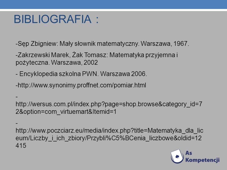 BIBLIOGRAFIA :-Sęp Zbigniew: Mały słownik matematyczny. Warszawa, 1967.