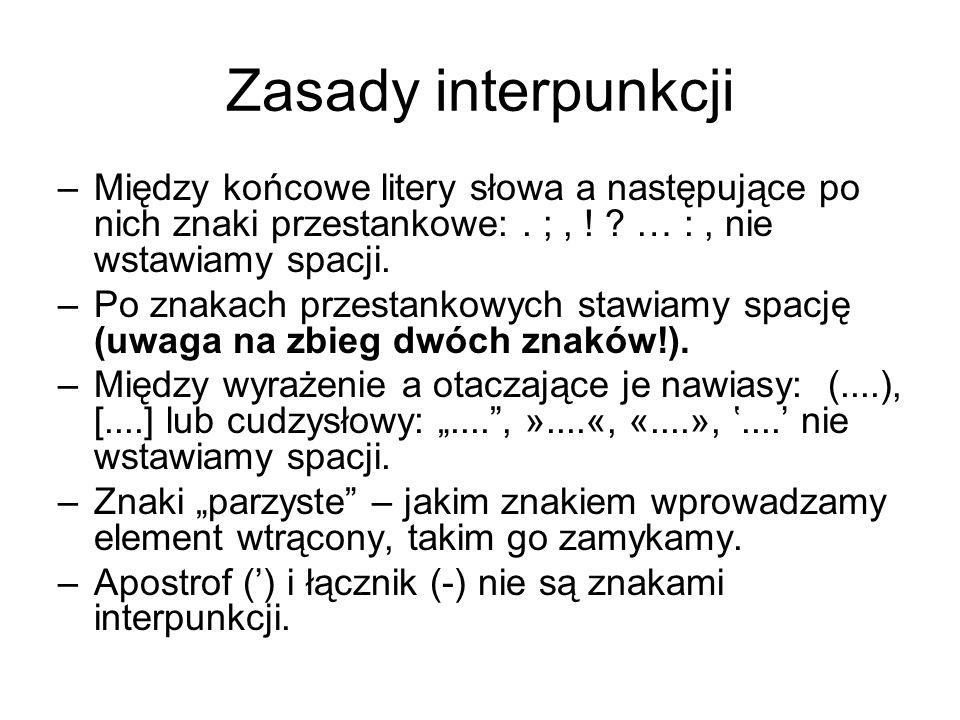 Zasady interpunkcji Między końcowe litery słowa a następujące po nich znaki przestankowe: . ; , ! … : , nie wstawiamy spacji.