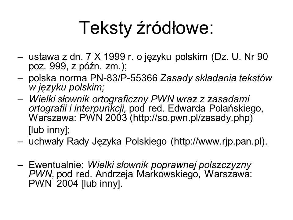 Teksty źródłowe: ustawa z dn. 7 X 1999 r. o języku polskim (Dz. U. Nr 90 poz. 999, z późn. zm.);