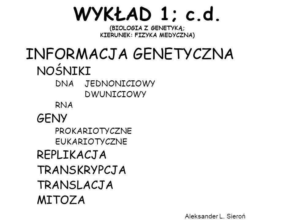 WYKŁAD 1; c.d. (BIOLOGIA Z GENETYKĄ; KIERUNEK: FIZYKA MEDYCZNA)