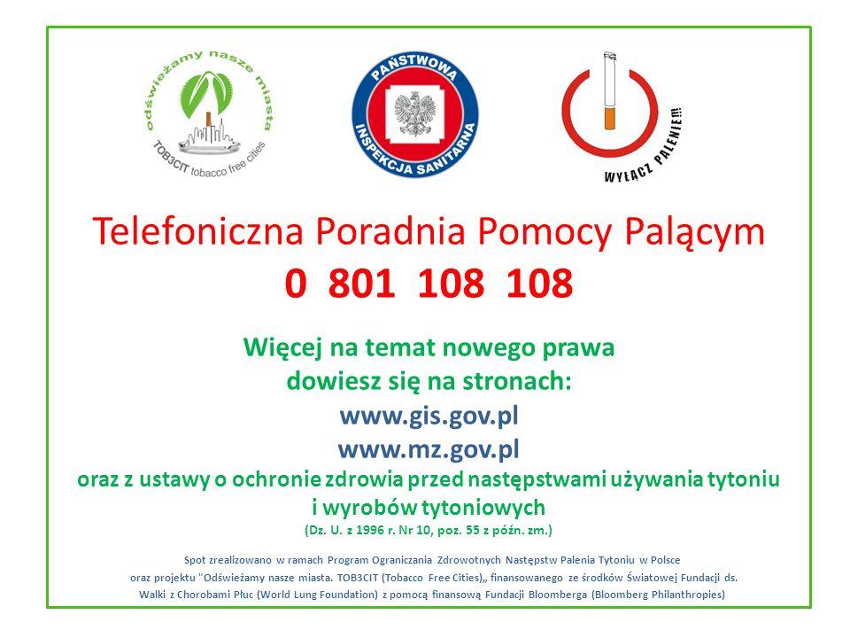 Telefoniczna Poradnia Pomocy Palącym 0 801 108 108 Więcej na temat nowego prawa dowiesz się na stronach: www.gis.gov.pl www.mz.gov.pl oraz z ustawy o ochronie zdrowia przed następstwami używania tytoniu i wyrobów tytoniowych (Dz. U. z 1996 r. Nr 10, poz. 55 z późn. zm.)
