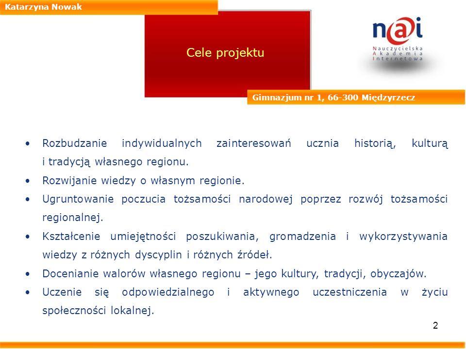 Katarzyna Nowak Cele projektu. Gimnazjum nr 1, 66-300 Międzyrzecz.