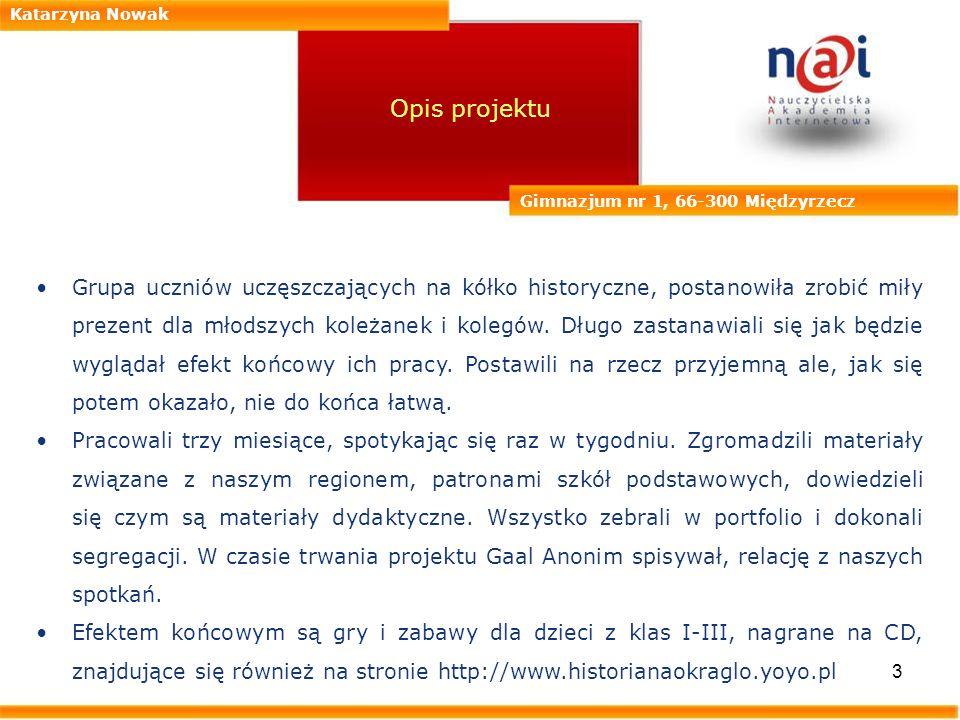 Katarzyna Nowak Opis projektu. Gimnazjum nr 1, 66-300 Międzyrzecz.