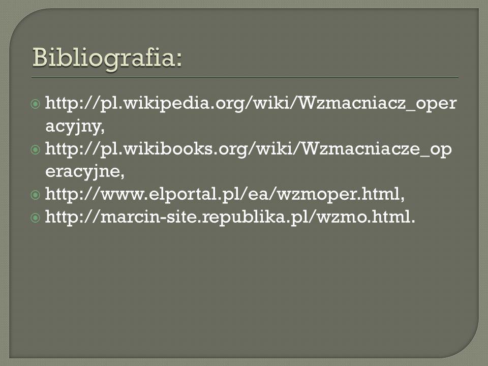 Bibliografia: http://pl.wikipedia.org/wiki/Wzmacniacz_operacyjny,