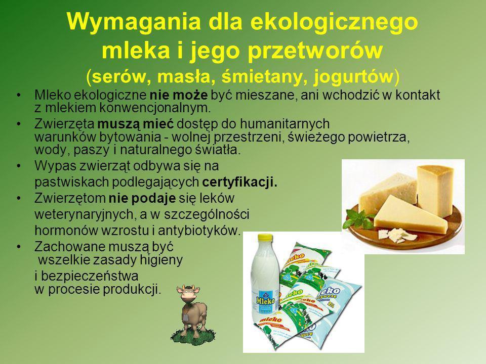 Wymagania dla ekologicznego mleka i jego przetworów (serów, masła, śmietany, jogurtów)