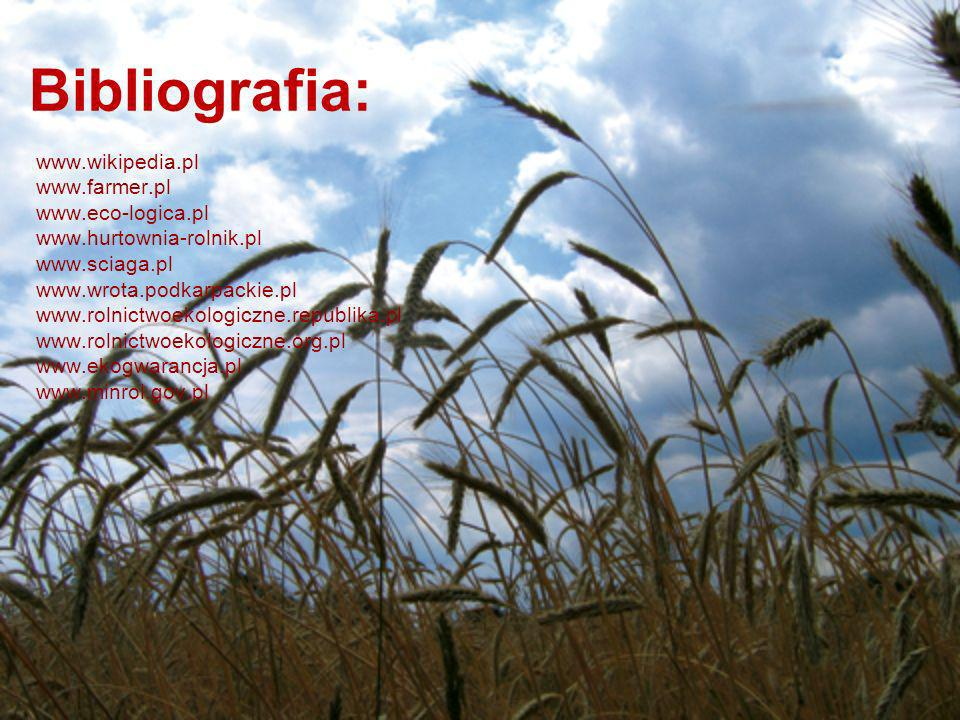 Bibliografia: www.wikipedia.pl www.farmer.pl www.eco-logica.pl