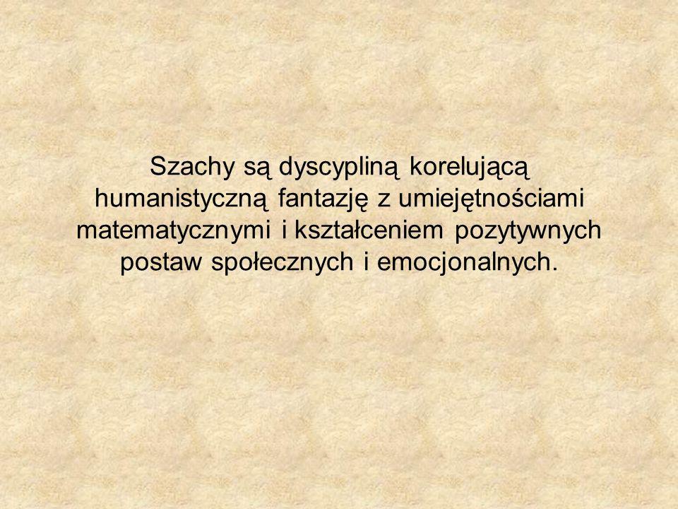 Szachy są dyscypliną korelującą humanistyczną fantazję z umiejętnościami matematycznymi i kształceniem pozytywnych postaw społecznych i emocjonalnych.