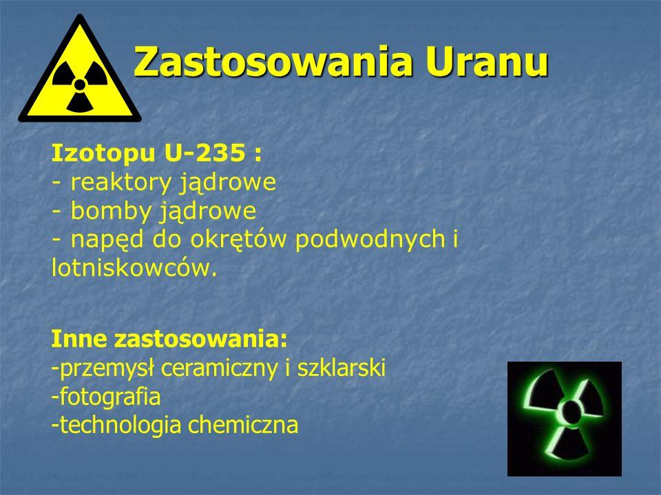 Zastosowania Uranu Izotopu U-235 : - reaktory jądrowe - bomby jądrowe