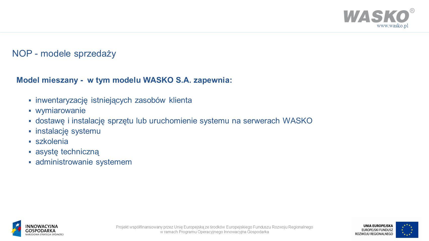 www.wasko.plNOP - modele sprzedaży. Model mieszany - w tym modelu WASKO S.A. zapewnia: inwentaryzację istniejących zasobów klienta.
